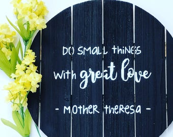 Do Small Things with Great Love - Mother Teresa - Painted Round Pallet Sign