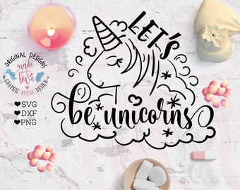 Let's Be Unicorns Cut File in SVG, DXF and PNG, Unicorn Printable, Nursery Cut File, Nursery Printable, Kid's t-shirt unicorn, Cricut, Cameo
