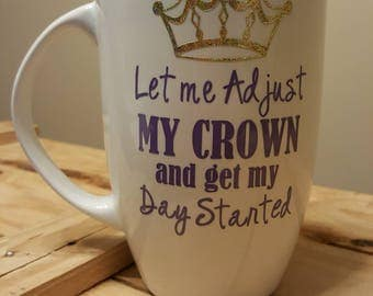 Let me adjust my Crown and get my day started. Large Mug.  Great gift for a friend or even yourself!  Want different colors?  Just ask!