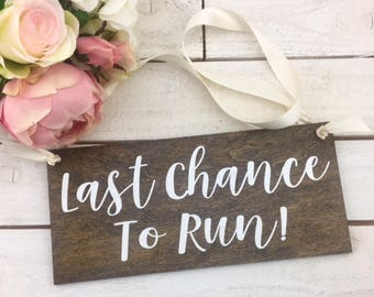 "Last Chance To Run Sign-Rustic Country Chic Wedding Sign-12""x 5.5"" Sign-Flower Girl Sign-Ring Bearer Sign"