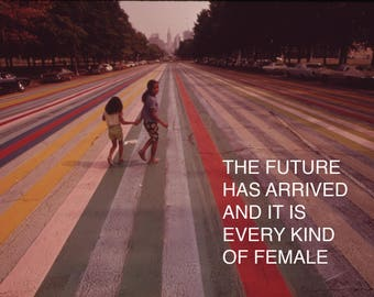 Feminist Poster: The Future has Arrived and it is Every Kind of Female