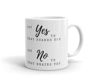 "Say yes to what scares you, say no to what drains you"" Mug made in the USA"