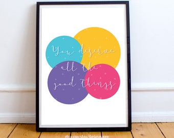 """Quote print - """"You deserve all the good things"""" - Printable art wall decor - Digital Download"""