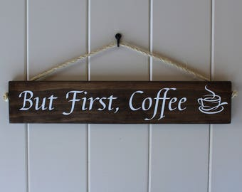 But First Coffee Sign/Small Rustic Sign/Coffee Bar/Kitchen Sign/Coffee Lovers/Birthday Gift/Handmade Coffe Sign/Coffee Sign/ But First Sign