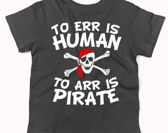 To Err Is Human To Arr Is Pirate Funny Infant / Toddler T-Shirt