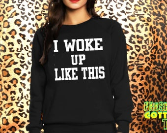 I woke up like this- sweatshirt eco cotton blend funny