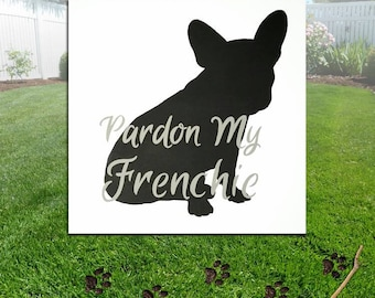 Pardon My Frenchie -Frenchie Dog Sillhouette Wood Sign