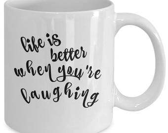 LIFE IS BETTER when you're laughing: Ceramic Coffee Tea Mug Cup 11 Oz