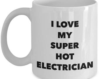 Cool Gift coffee mug - I love my super hot Electrician - Unique gift mug for Electrician