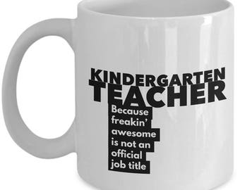 Kindergarten teacher because freakin' awesome is not an official job title - Unique Gift Coffee Mug