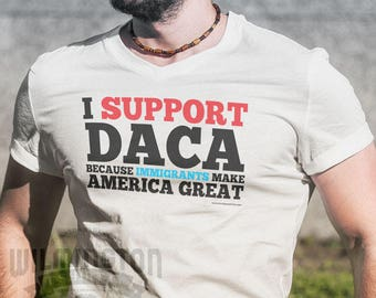 Defend DACA, immigration shirt, dreamers shirt, protest shirt, resistance tshirt, maga, anti trump shirt, gift for dreamers, pro immigrant