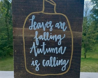 Leaves Are Falling Autumn Is Calling, wooden sign, fall decor