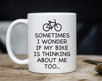Funny Cyclist Mug - I Wonder If My Bike Thinks About Me Too Coffee & Tea Mug - Best Funny Cycling Teacup Gift - 11oz Ceramic Bike Lover Cup