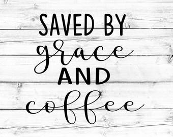 Saved By Grace and Coffee Svg - PNG, Religious Svg, Faith Svg, Jesus Svg, Coffee Svg, Grace Svg, Cricut Svg, Cricut Cut Files