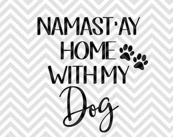 Namastay Home With My Dog .svg file for Cricut and Silhouette