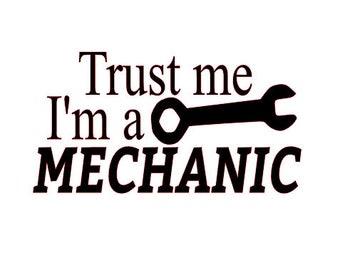 Trust me I'm a Mechanic Decal, Mechanic Vinyl Decal, Gift for Mechanic, Mechanic Car Decal