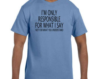 Funny Humor Tshirt I'm Only Responsible For What I Say model xx50697
