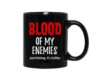 Blood Of My Enemies Coffee Mug, Coffee Lover's Mug, Mug For Coffee Lover, Funny Coffee Mug