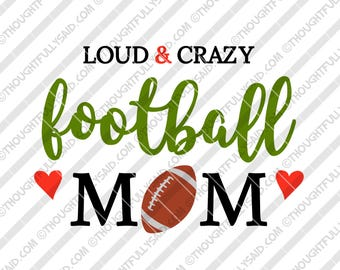 Loud and Crazy Football Mom SVG, PNG, dxf, eps cut files, football design, Silhouette, Cricut, player's mom, women, t-shirt htv design