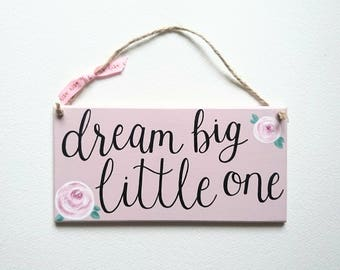 Dream big little one Hand painted Sign / Plaque // Baby Girl // Baby Nursery // Baby Gift // Children's Decor