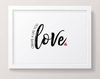 Create a Life You Love Printable Art, Create a Life You Love Digital Download, Create a Life You Love Sign; Create a Life You Love Printable