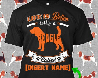 "Personalized Beagle Tshirt ""Life is Better"" Custom Dog Lover Puppy Rescue Gift T-shirt Xmas Apparel Unisex Women Youth Kids Tee"