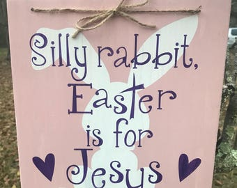 Silly Rabbit Easter is for Jesus wood sign