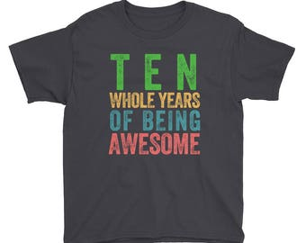 Ten Whole Years of Being Awesome Tenth Birthday Party 10 Ten Year Old Short Sleeve Kids Boys Girls T Shirt