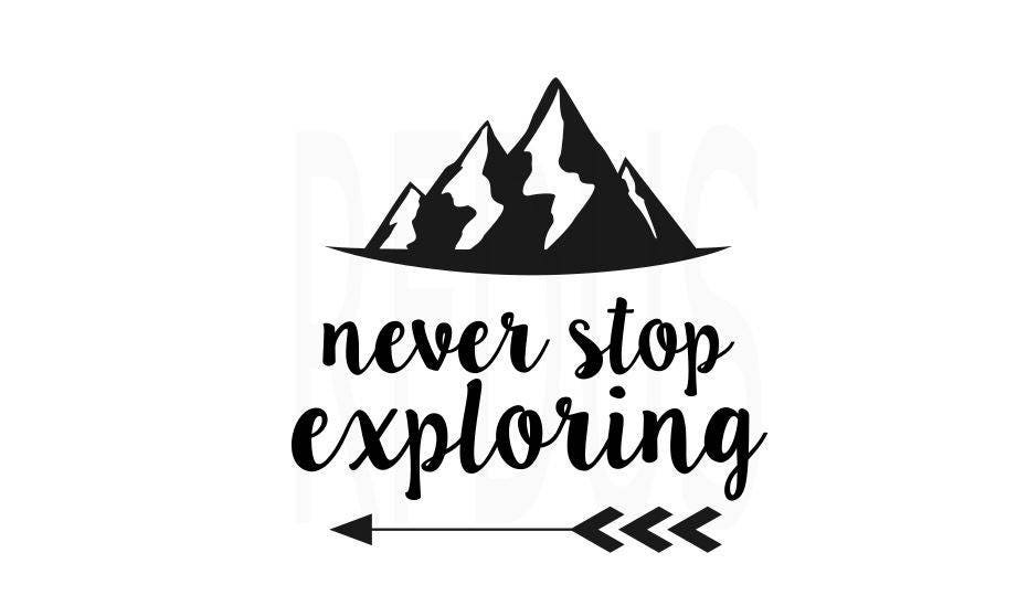Never Stop Exploring Svg Cricut Cutting File Vector File