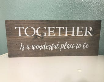VALENTINE GIFT/Together is a Wonderful Place to be/Valentine Gift/Spouse gift/ Wedding gift
