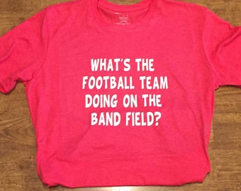 What's the football team doing on the band field? tshirt