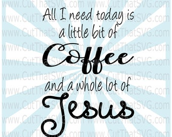 Coffee & Jesus SVG, Jesus svg, Coffee Svg, Christian svg, inspirational svg, jesus and coffee, all I need is coffee svg, coffee cup svg