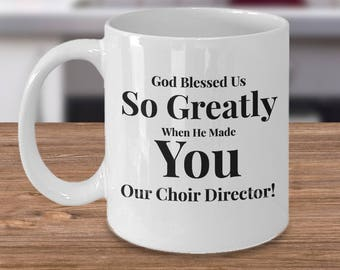 Gift for Choir Director - Coffee 11 oz Mug Ceramic - Unique Gifts Idea - God Blessed Us So Greatly When He Made You Our Choir Director!