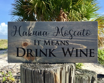 Wine Wood Sign, Hakuna Moscato It Means Drink Wine Sign, Wine Lover Gift,