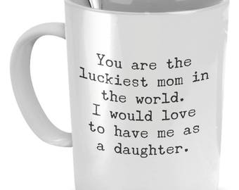 Funny Gift for Mom - You Are the Luckiest Mom in the World - Funny Coffee Mugs for Mom