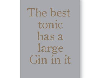 The Best Tonic Has A Large Gin In It,  Gin Sign, Gin Print, Gin Sign, Gin Print
