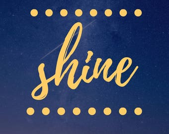 Shine - Digital Download- Print Ready Poster