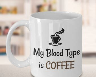 Coffee quote, Coffee lover, Coffee mug, Funny mug, gift for him, gift for her, Christmas gift, funny quotes, My Blood Type is Coffee