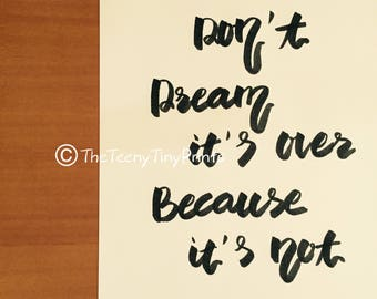 Don't Dream It's Over Because It's Not Inspirational Calligraphy, Quote from Glee, Hand-Lettered, Decor, Printable, Black and White Art