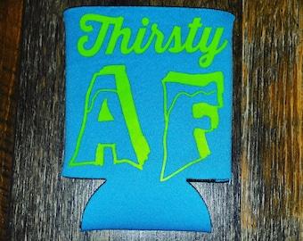 Thirsty AF koozie