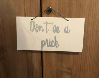 Don't be a prick home decor wooden sign/plaque