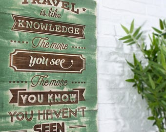 Recycled wooden sign with engraved - Travel is like knowledge -