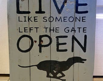 Live Like Someone Left The Gate Open Wooden Dog Sign