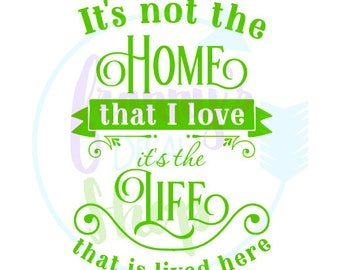 It's not the Home that I love, it's the Life that is lived here Decal for The Home