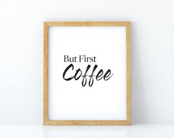 Typography Print, But First Coffee
