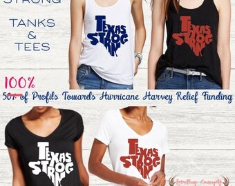 TEXAS STRONG Tank or Tshirt - 100% Profit Towards Hurricane Harvey