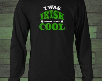 I Was Irish Before It Was Cool - Trendy Black Text Design on Super Soft Long Sleeve Tee