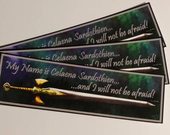 My name is Celaena Sardothien and I will not be afraid.