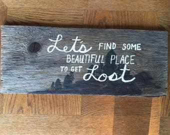 Hand painted wooden sign Lets find some beautiful place to get lost