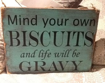 Mind your own biscuits and life will be gravy Sign